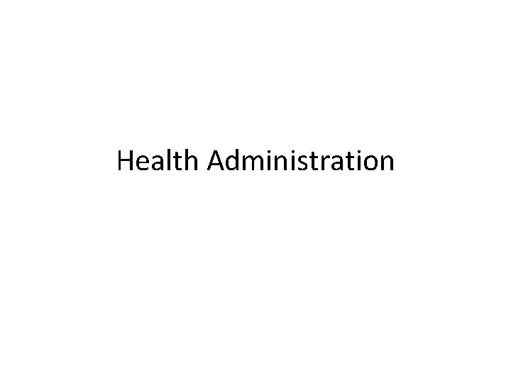 Health Administration Health Administration or Healthcare Administration is