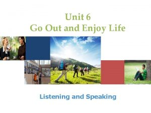 Unit 6 Go Out and Enjoy Life Listening