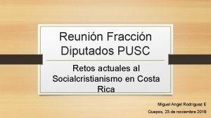 Reunin Fraccin Diputados PUSC Retos actuales al Socialcristianismo