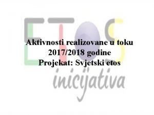 Aktivnosti realizovane u toku 20172018 godine Projekat Svjetski