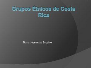 Grupos tnicos de Costa Rica Mara Jos Arias