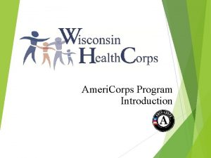 Ameri Corps Program Introduction The Wisconsin Health Corps