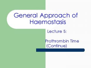 General Approach of Haemostasis Lecture 5 Prothrombin Time