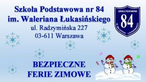 Szkoa Podstawowa nr 84 im Waleriana ukasiskiego ul