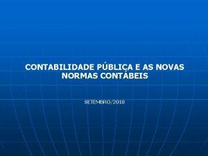 CONTABILIDADE PBLICA E AS NOVAS NORMAS CONTBEIS SETEMBRO2018