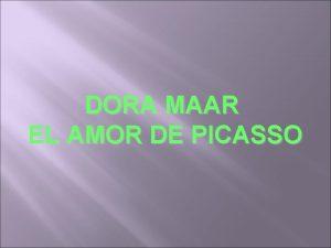 DORA MAAR EL AMOR DE PICASSO Picasso y