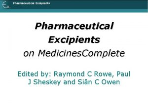Pharmaceutical Excipients on Medicines Complete Edited by Raymond