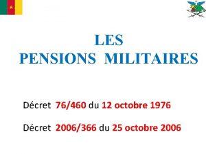LES PENSIONS MILITAIRES Dcret 76460 du 12 octobre