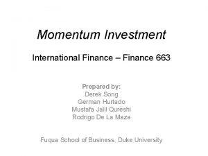 Momentum Investment International Finance Finance 663 Prepared by
