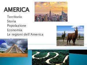 AMERICA Territorio Storia Popolazione Economia Le regioni dellAmerica
