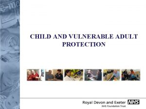 CHILD AND VULNERABLE ADULT PROTECTION CHILD AND VULNERABLE