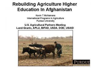 Rebuilding Agriculture Higher Education In Afghanistan Kevin T