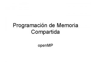 Programacin de Memoria Compartida open MP El Modelo