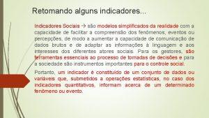 Retomando alguns indicadores Indicadores Sociais so modelos simplificados
