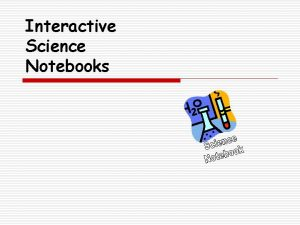 Interactive Science Notebooks What are Interactive Science Notebooks