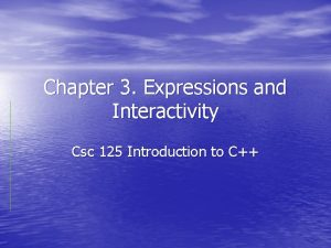Chapter 3 Expressions and Interactivity Csc 125 Introduction