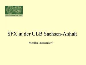 SFX in der ULB SachsenAnhalt Monika Ltzkendorf SFX
