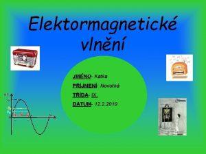 Elektormagnetick vlnn JMNO Katka PJMEN Novotn TDA IX