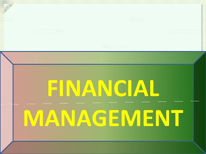 FINANCIAL MANAGEMENT Definition of financial management Financial management