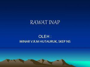 RAWAT INAP OLEH MINAR V R M HUTAURUK