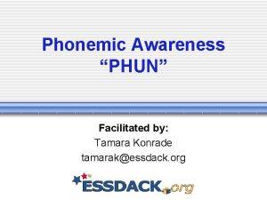 Phonemic Awareness PHUN Facilitated by Tamara Konrade tamarakessdack