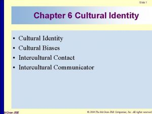 Slide 1 Chapter 6 Cultural Identity Cultural Identity