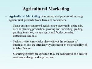 Agricultural Marketing Agricultural Marketing is an integrated process