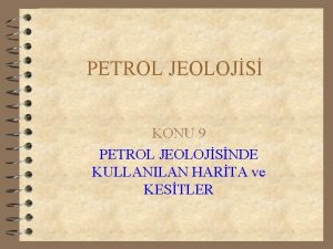 PETROL JEOLOJS KONU 9 PETROL JEOLOJSNDE KULLANILAN HARTA