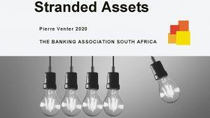 Stranded Assets Pierre Venter 2020 THE BANKING ASSOCIATION