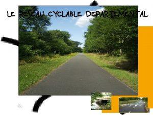 LE RESEAU CYCLABLE DEPARTEMENTAL LE RESEAU CYCLABLE DEPARTEMENTAL