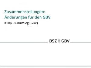 Zusammenstellungen nderungen fr den GBV K 10 plusUmstieg