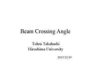 Beam Crossing Angle Tohru Takahashi Hiroshima University 20131219
