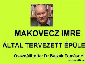 MAKOVECZ IMRE LTAL TERVEZETT PLE sszelltotta Dr Bajzk