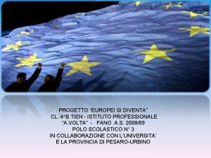 PROGETTO EUROPEI SI DIVENTA CL 4B TIEN ISTITUTO