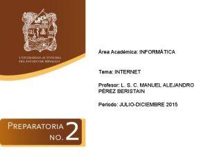 rea Acadmica INFORMTICA Tema INTERNET Profesor L S