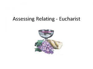 Assessing Relating Eucharist Assessing Relating Eucharist This term