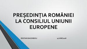 PREEDINIA ROM NIEI LA CONSILIUL UNIUNII EUROPENE CRISTIAN