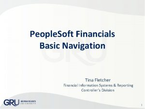 People Soft Financials Basic Navigation Tina Fletcher Financial