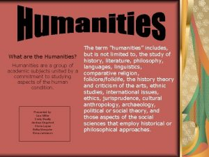What are the Humanities Humanities are a group