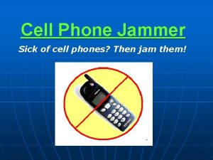 Cell Phone Jammer Sick of cell phones Then