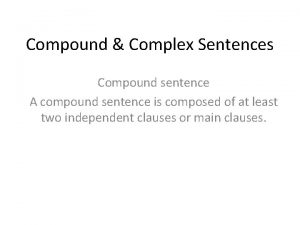 Compound Complex Sentences Compound sentence A compound sentence