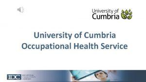 University of Cumbria Occupational Health Service Occupational Health