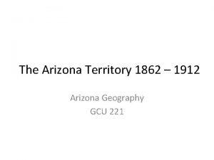 The Arizona Territory 1862 1912 Arizona Geography GCU