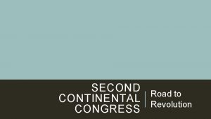SECOND CONTINENTAL CONGRESS Road to Revolution ESSENTIAL STANDARDS