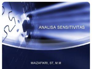 ANALISA SENSITIVITAS MAIZAFIKRI ST M M Pengertian Analisa