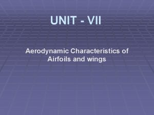 UNIT VII Aerodynamic Characteristics of Airfoils and wings