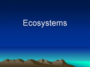 Ecosystems What is an ecosystem Ecosystem is a