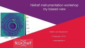Nikhef instrumentation workshop my biased view Martin van