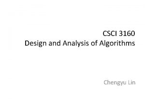 CSCI 3160 Design and Analysis of Algorithms Chengyu