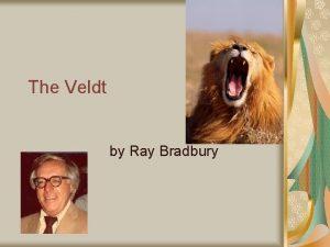 The Veldt by Ray Bradbury The Veldt Expectations